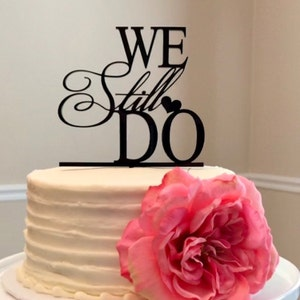 Wedding Cake Topper We Still Do Vow Renewal Cake Topper
