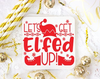 Let's Get Elfed Up Coaster Set, Elfed Up Christmas, Hostess Gift, Holiday Party Gift, Christmas Coaster, Funny Gift, Christmas Decor