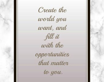 Create the world you want, and fill it with the opportunities that matter to you. - Alicia Keys - Quote - Print - opportunity quote
