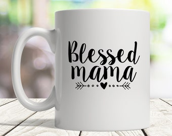 Blessed Mama Coffee Mug, Blessed Mama Cup, Blessed Mama Mug, Mama Coffee Mug, Mama Mug, Gift for Mama, Mama Gifts, New Mama mug gifts