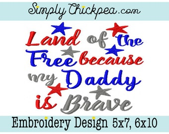 Embroidery Design - Land of the Free Because My Daddy is Brave - July 4th - 4th of July - Patriotic Stars - For 5x7 and 6x10 Hoops
