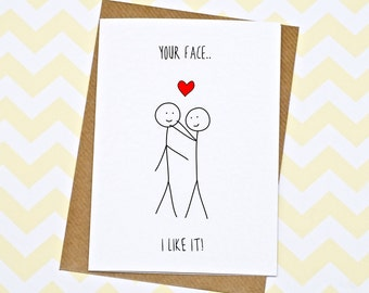 Funny Valentines Day Card - Anniversary Card - I Like Your Face