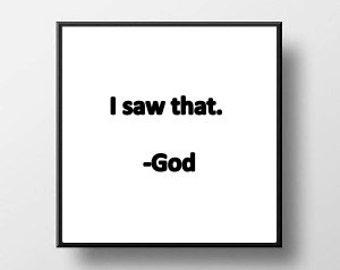 Quote Print and/or Frame - I Saw That. - God