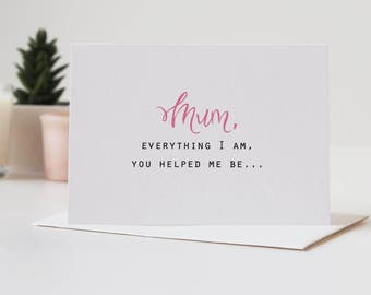 Everything I Am Mother's Day Card - Mother's Day Card - Card For Mum - Card For Mom