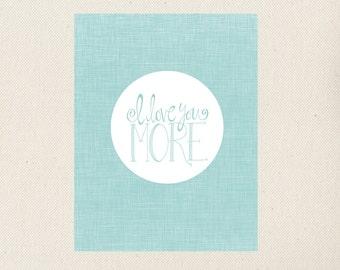 I Love You More Print