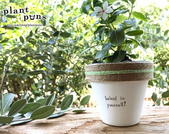 """4"""" Beleaf in Yourself! » Plant Indoor and Outdoor Pot or Planter"""