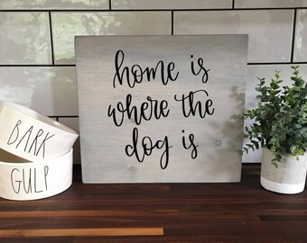 Home Is Where The Dog Is - Wood Sign