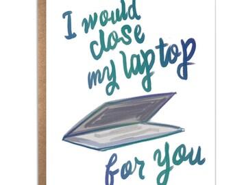 I'd Close My Laptop For You; Funny Tech Card; Tech Humor; Sweet Funny Tech Card; Love; Romantic Tech Card; Tech Nerd; IT; Tech Addict