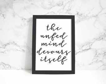 The Unfed Mind Devours Itself print, wall art, quote