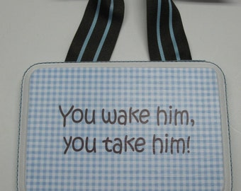 You wake him, you take  him,-  Boy do not disturb - any color Gingham