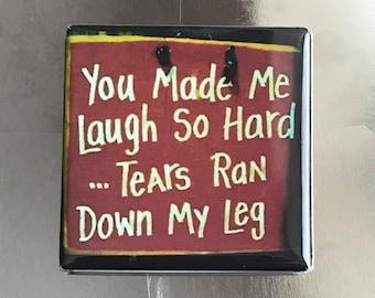 You Made Me Laugh...1.5 x 1.5 Square Magnet