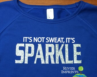 SPARKLE Sweatshirt, workout crewneck sweatshirt, It's not sweat, it's Sparkle