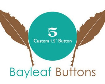 FIVE Custom Buttons | Weddings or Birthdays