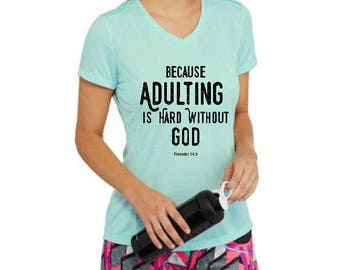 Because Adulting is hard with out God performance tee from Danskin - hand printed - Teal Dri-More moisture-wicking technology- reflective