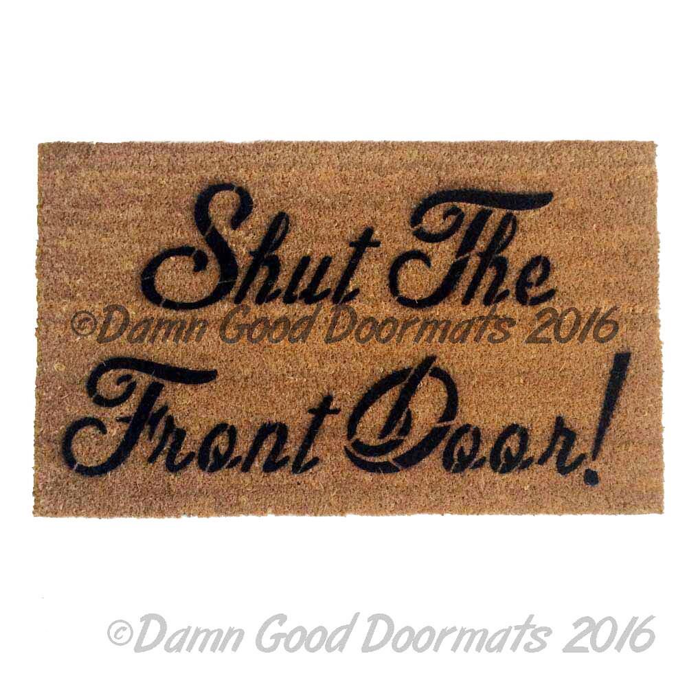 Shut the front door funny doormat welcome mat rude doormat