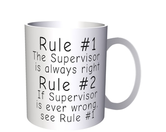 Rule 1 The Supervisor Is Always Right Rule 2 see Rule 1 11oz Mug d64