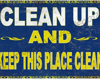Clean Up and Keep This Place Clean - Metal Sign (Rusted)