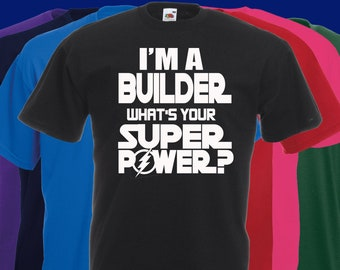 I'm A BUILDER What's Your SUPER POWER T Shirt