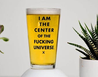 Pint Glass- I am the Center of the Universe