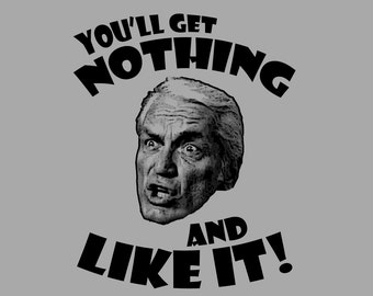 You'll Get Nothing and Like It T-Shirt