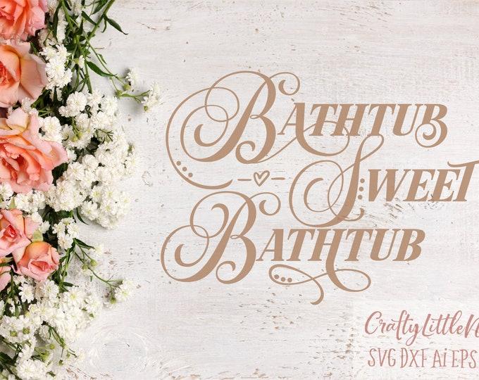Bathtub Sweet Bathtub, Bathroom, Svg, Sign, Design, Calligraphy, Cutting File, Cricut, Silhouette, Commercial Use, Decor, Home, Room, PNG