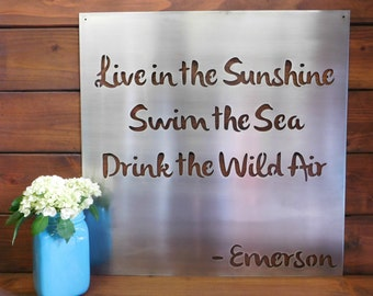 Live in the Sunshine Wall Art, Metal Sign, Metal Wall Art, Emerson Quote, Live in the sunshine Swim in the Sea Drink the Wild air