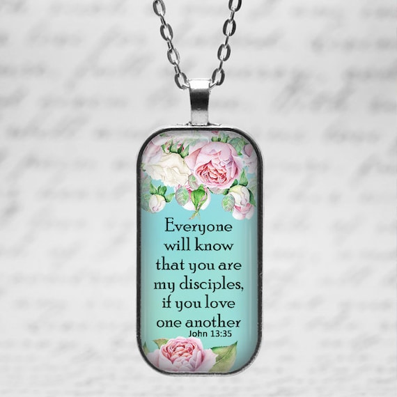 JOHN 13:35 Bible Verse Pendant with chain - 18 or 24 inches - Everyone will know you are my disciples if you love one another