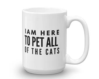 I Am Here to Pet All the Cats Coffee Mug