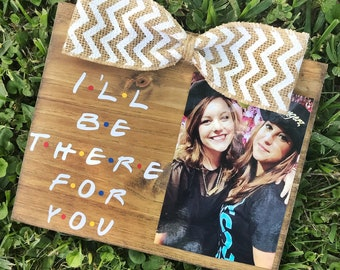 I'll Be There For You / F.R.I.E.N.D.S / FRIENDS TV Show Inspired Friendship Picture Frame