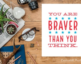 You are Braver than you think - Patriotic American - Quote Print, Printable art wall decor, Inspirational quotes poster - Instant Download