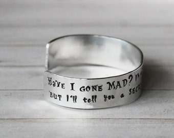 Alice in Wonderland Jewelry - Have I Gone Mad Cuff Bracelet -  Hand Stamped inspired jewelry quote inspirational bracelet