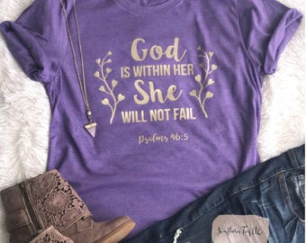 God is within her she will not fail tee, psalms 46:5 tee, inspirarional tee, christian tee