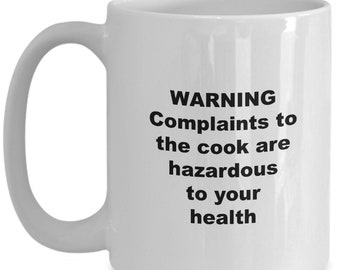 Funny cook coffee mug or tea cup - warning complaints to the cook are hazardous to your health