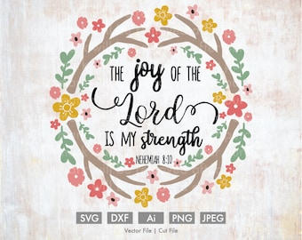 The Joy of the Lord is my Strength - Vector/Cut File, Silhouette, Cricut, SVG, PNG, Clip Art Download, Antlers Flowers Nehemiah Bible Wreath