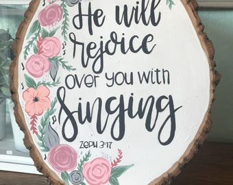 Hand Painted Wood Slice, Painted Floral Sign, He Will Rejoice Over You With Singing, Christian Decor, Rustic Decor, Zephaniah 3:17