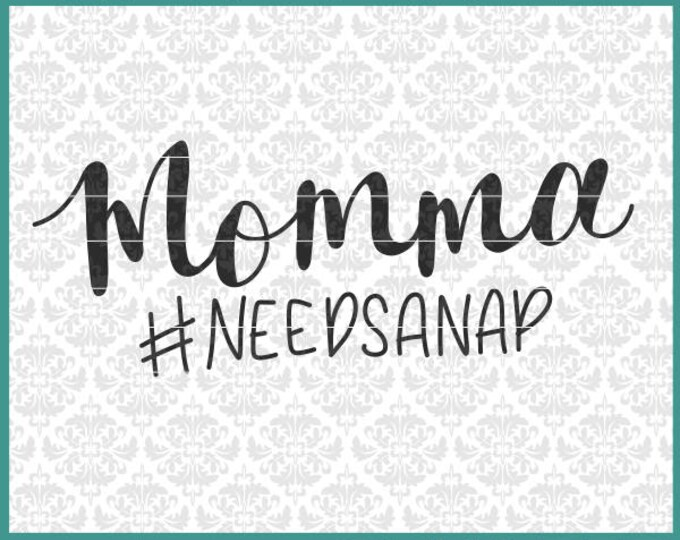 Momma Needs A Nap, Hand Lettered svg, Motherhood svg, Mommy Svg, Mother svg, momma svg, Funny mom shirt svg, Cricut, Silhouette, Cut File