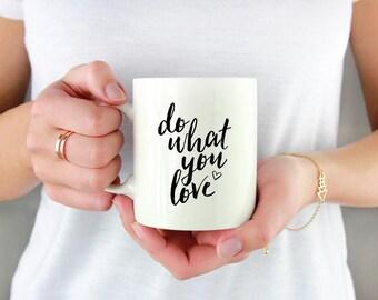 Inspirational mugs, do what you love, positive coffee mug, positive vibes mug, positive mind, inspiring, inspirational, motivational mug.