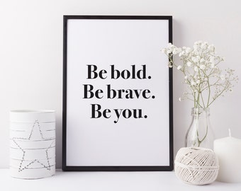 Black and white 'Be bold. Be brave. Be you' typographic print