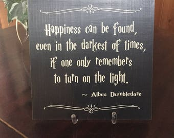 "11""x11"" Happiness can be found even in the darkest of times if one only remembers to turn on the light - albus dumbledore quote"