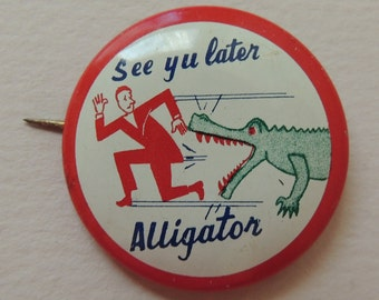 1950s See Yu Later Alligator Pin