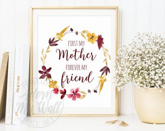 First my Mother forever my friend, gift for mom, mum, Mother's day gift, instant download, printable art, floral print,
