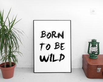 Born To Be Wild,Home Decor, Print,Wall Decor,Housewarming,Housewarming Gifts,Art Prints,Quotes,Quote,Wall Art Prints,Printables,Motivational