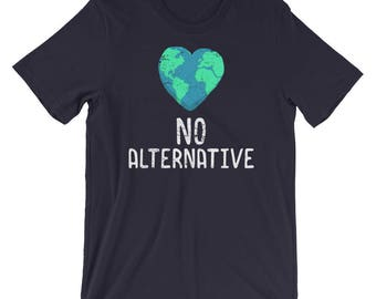 No Alternative Shirt  - Earth Day - Earth Day Shirt - Save The Earth - Earth Shirt - Climate Change Shirt - Earth Day Tee