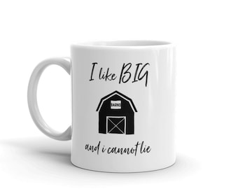 I Like Big Barns And I Cannot Lie 11 oz or 15 oz white Coffee Mug. Gift for Farmers Barn Love