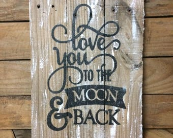 Love you to the moon & back. Custom wood sign. Pallet wood sign. Reclaimed wood sign.