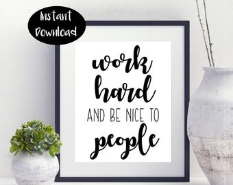 Work Hard And Be Nice To People //Quote Art//Printable Poster//Digital Download //INSTANT DOWNLOAD