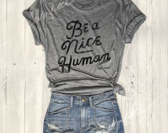 Be a Nice Human...Triblend Unbasic Tee, Graphic Tee, Funny, Unisex, Basic Tee,Workout Shirt, Gym Tee, Runs Large, Size down