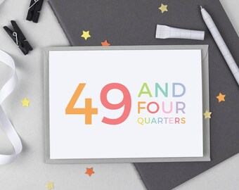 50th Birthday Card - 49 and Four Quarters - Funny 50th Card - Milestone Birthday Card - Colourful Card - 50th birthday card - 50th birthday