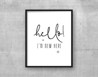 Hello I'm new here - Instant digital download wall art print - Photo prop - Baby nursery poster - Monochrome - Nursery wall art decor