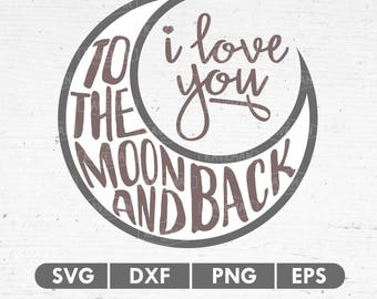 I Love You To The Moon And Back SVG DXF Silhouette Cameo Cricut Cut File